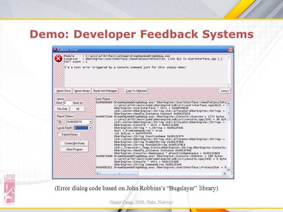 "Demo: Developer Feedback Systems (Error dialog code based on John Robbins's ""Bugslayer"" library) Game Camp 2008, Oslo, Norway"