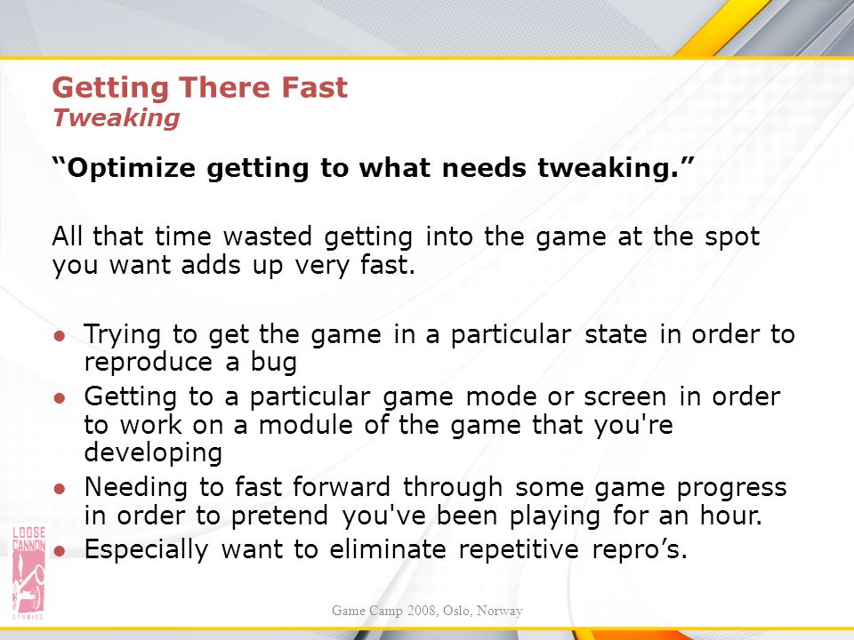 """Getting There Fast Tweaking """"Optimize getting to what needs tweaking."""" All that time wasted getting into the game at the spot you want adds up very fa"""