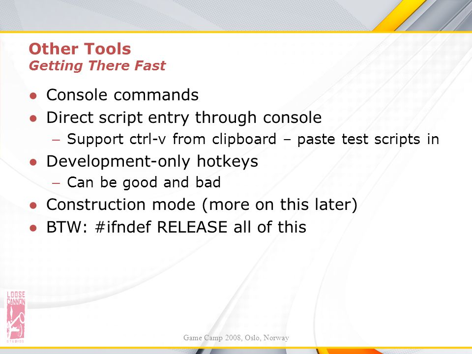 Other Tools Getting There Fast ●Console commands ●Direct script entry through console – Support ctrl-v from clipboard – paste test scripts in ●Develop