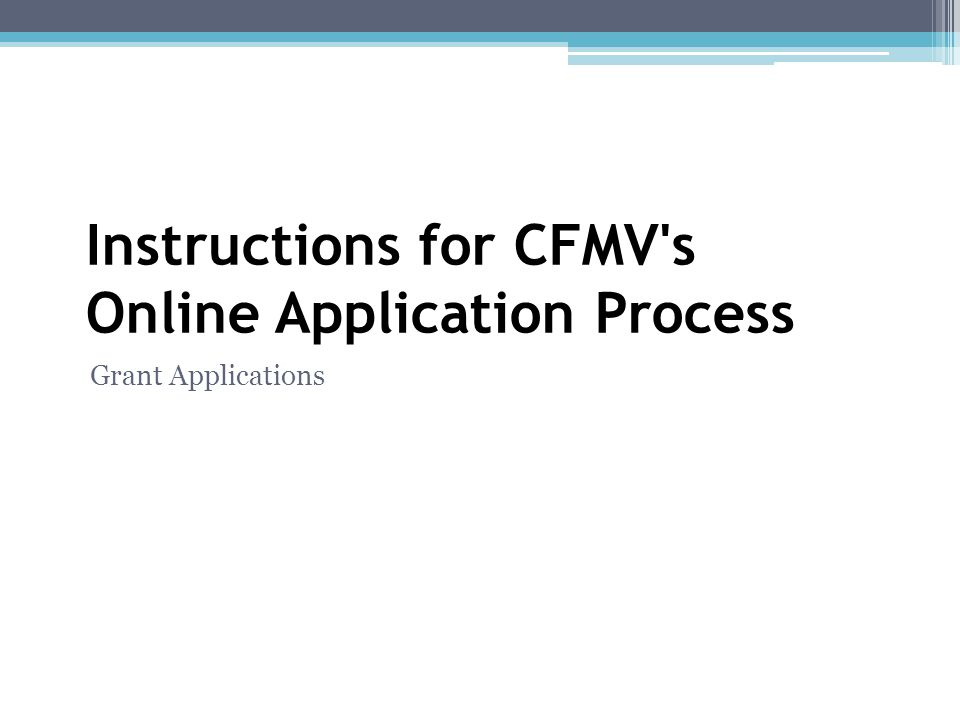 Step 1: Grant Guidelines & Technical Assistance Begin by visiting www.cfmv.org to familiarize yourself with the grant guidelines for each grant opportunity available through The Community Foundation of the Mahoning Valley.