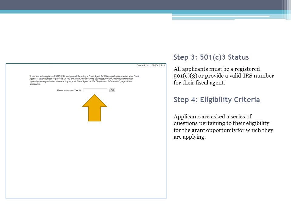 Step 3: 501(c)3 Status All applicants must be a registered 501(c)(3) or provide a valid IRS number for their fiscal agent.
