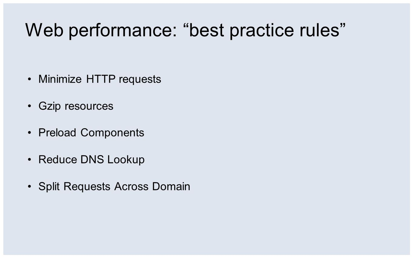 """Web performance: """"best practice rules"""" Minimize HTTP requests Gzip resources Preload Components Reduce DNS Lookup Split Requests Across Domain"""