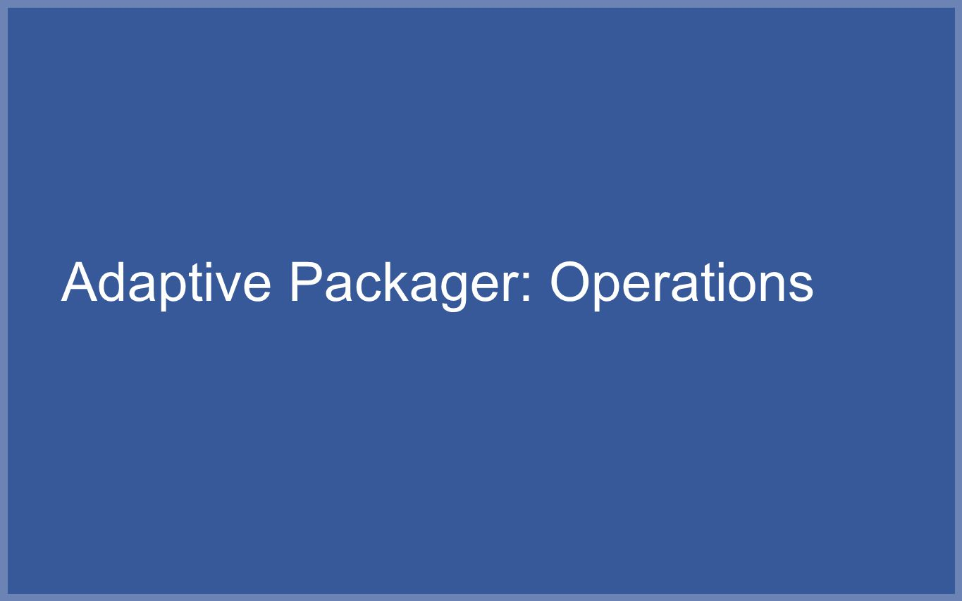 Adaptive Packager: Operations