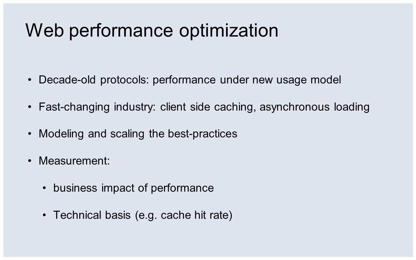 Web performance optimization Decade-old protocols: performance under new usage model Fast-changing industry: client side caching, asynchronous loading