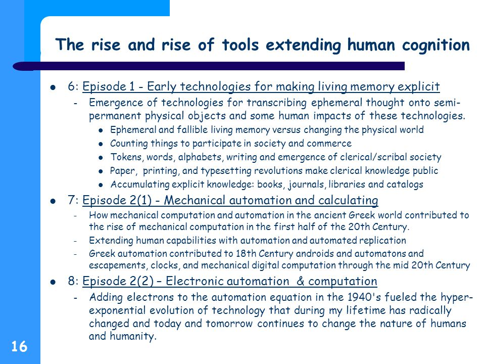 The rise and rise of tools extending human cognition 6: Episode 1 - Early technologies for making living memory explicitEpisode 1 - Early technologies for making living memory explicit – Emergence of technologies for transcribing ephemeral thought onto semi- permanent physical objects and some human impacts of these technologies.
