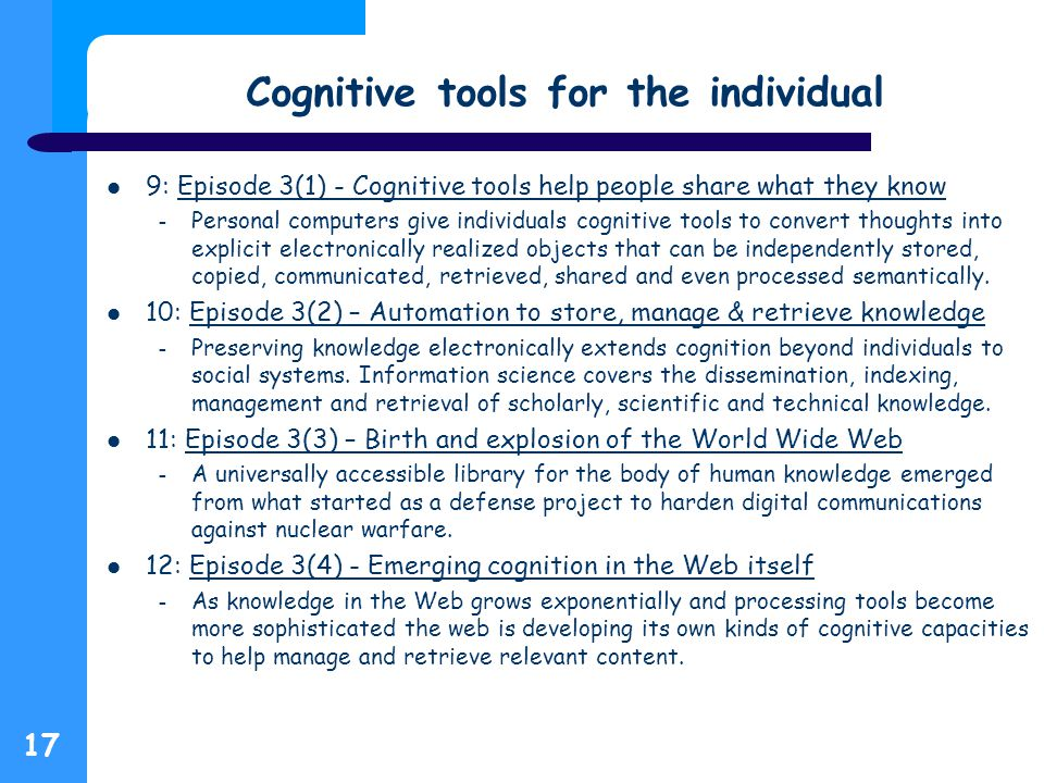 Cognitive tools for the individual 9: Episode 3(1) - Cognitive tools help people share what they knowEpisode 3(1) - Cognitive tools help people share what they know – Personal computers give individuals cognitive tools to convert thoughts into explicit electronically realized objects that can be independently stored, copied, communicated, retrieved, shared and even processed semantically.