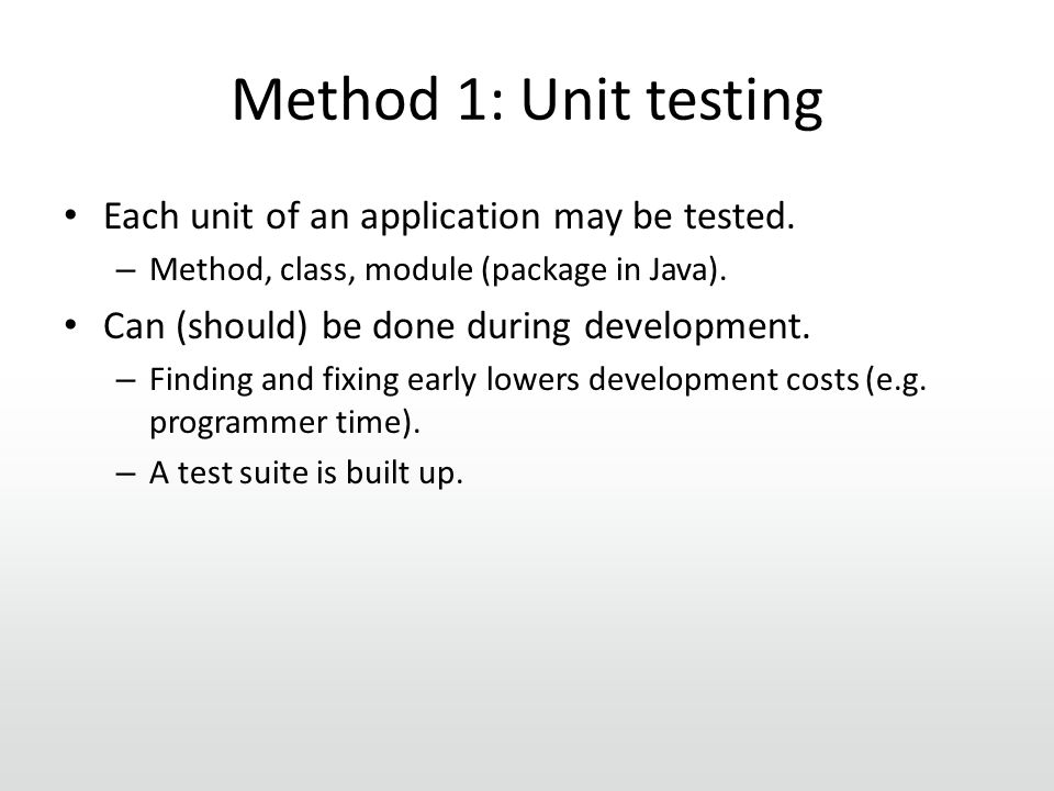 Method 1: Unit testing Each unit of an application may be tested.