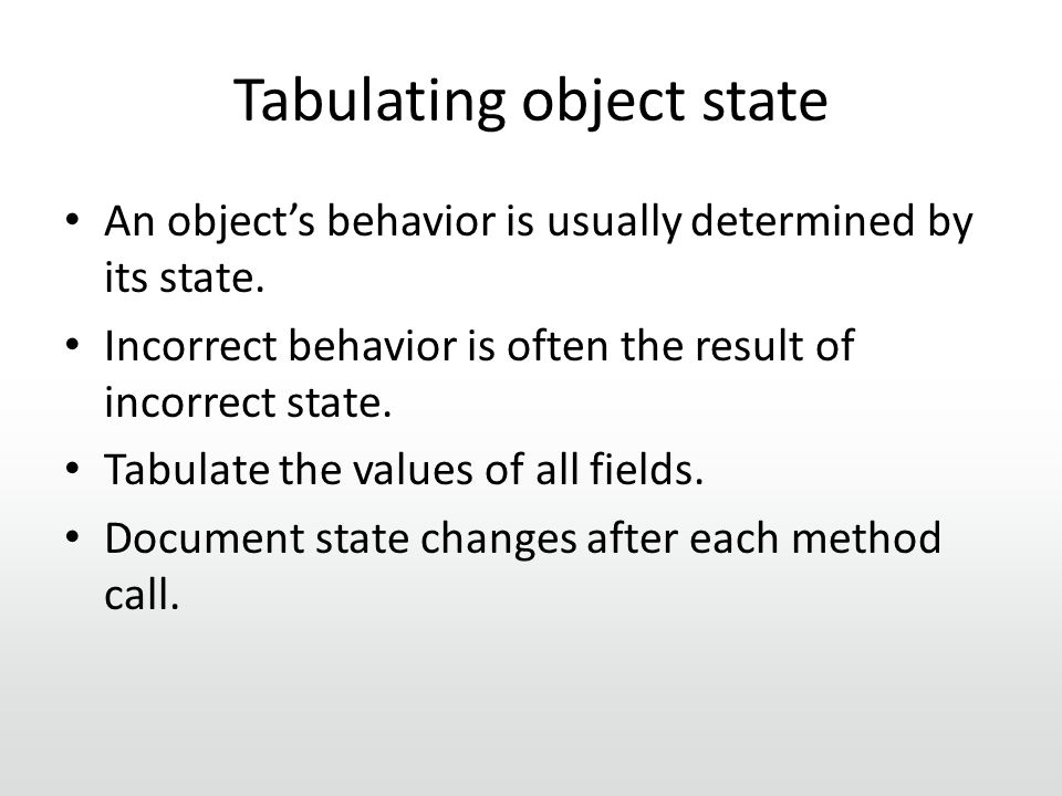 Tabulating object state An object's behavior is usually determined by its state.
