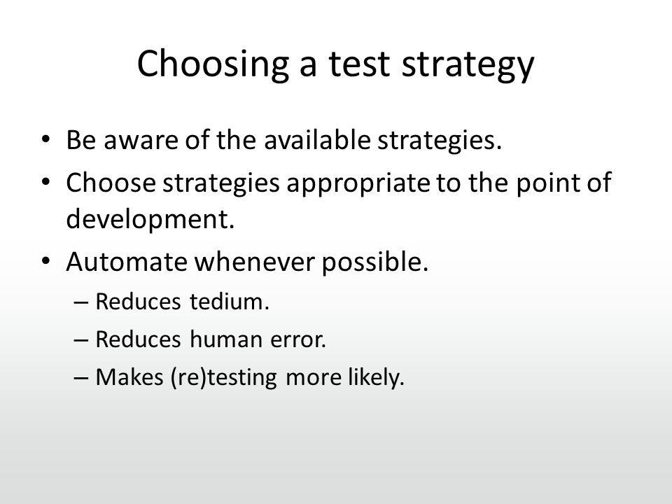 Choosing a test strategy Be aware of the available strategies.