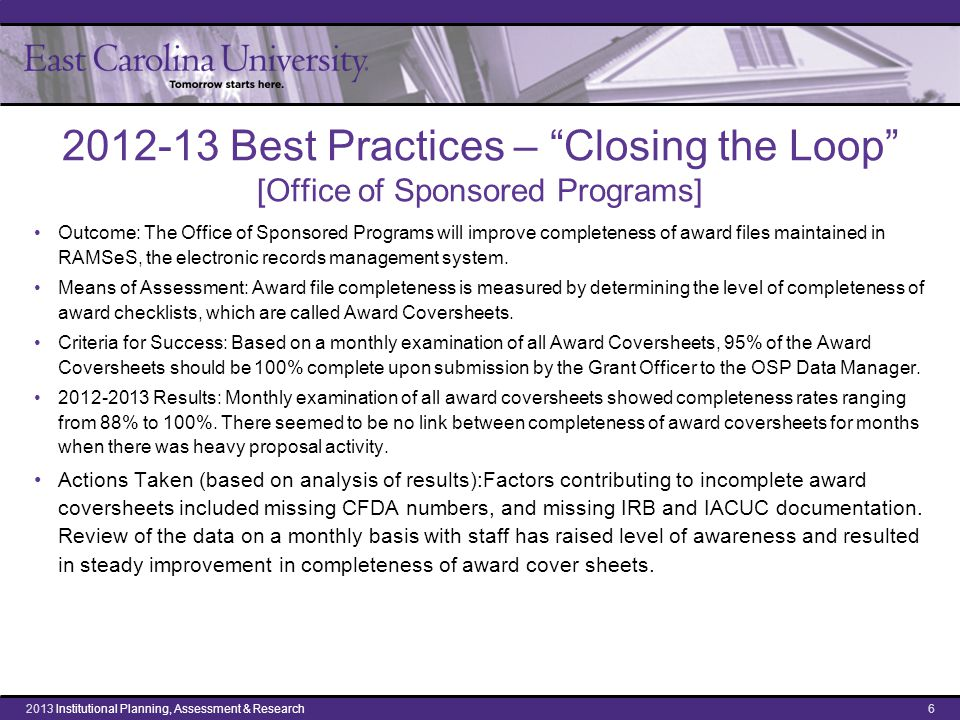 2012-13 Best Practices – Closing the Loop [Office of Sponsored Programs] Outcome: The Office of Sponsored Programs will improve completeness of award files maintained in RAMSeS, the electronic records management system.