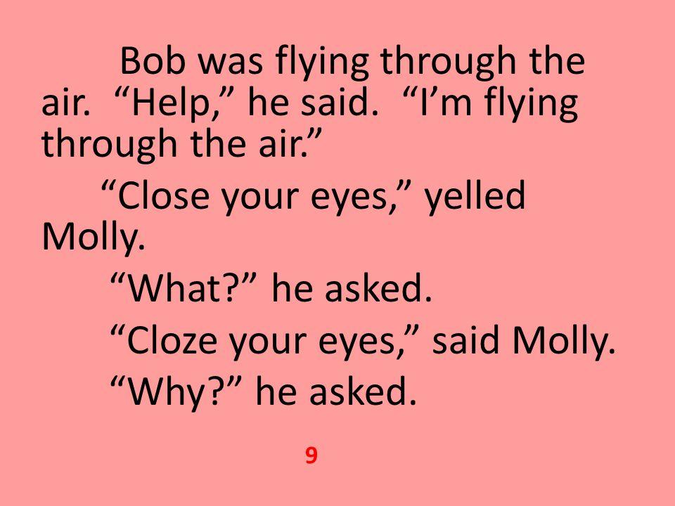 Bob was flying through the air. Help, he said.