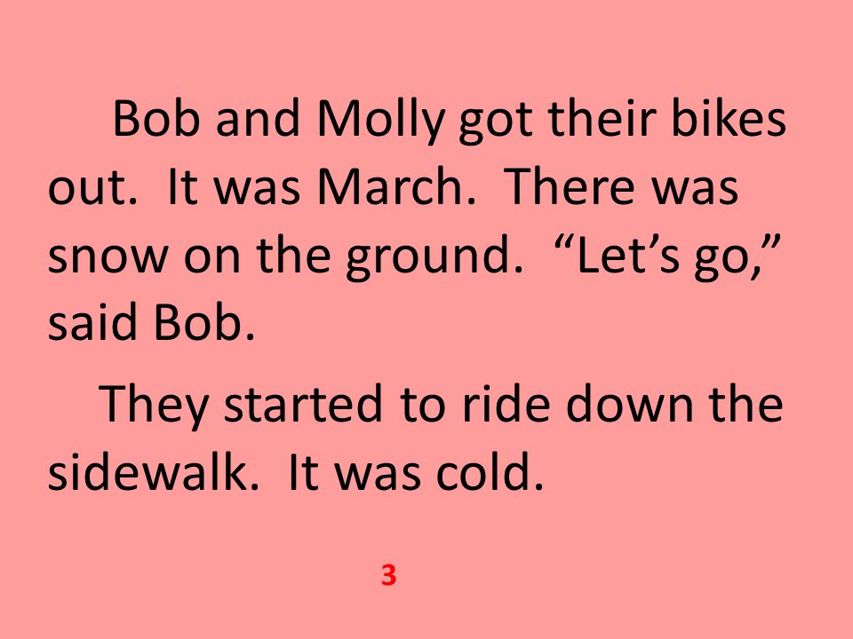 Bob and Molly got their bikes out.It was March. There was snow on the ground.