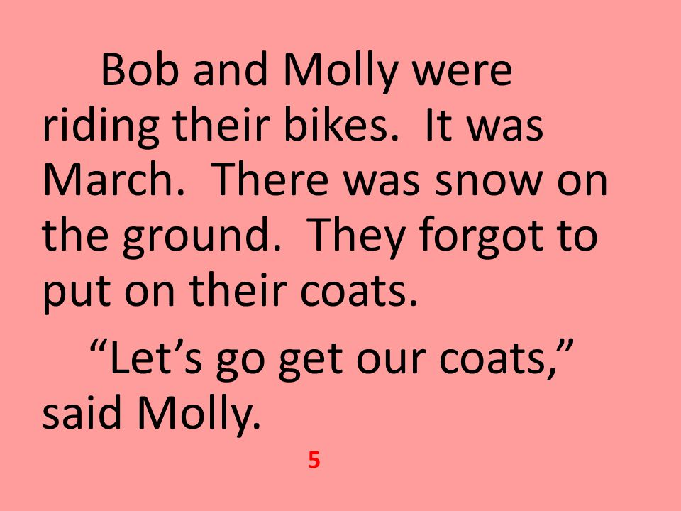 Bob and Molly were riding their bikes.It was March.