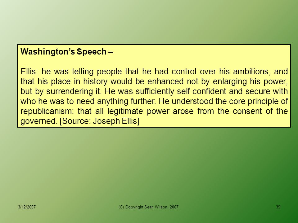 "3/12/2007(C) Copyright Sean Wilson. 2007.38 Washington's Speech – ""... but as I was among the first who embarked in the cause of our common country, a"