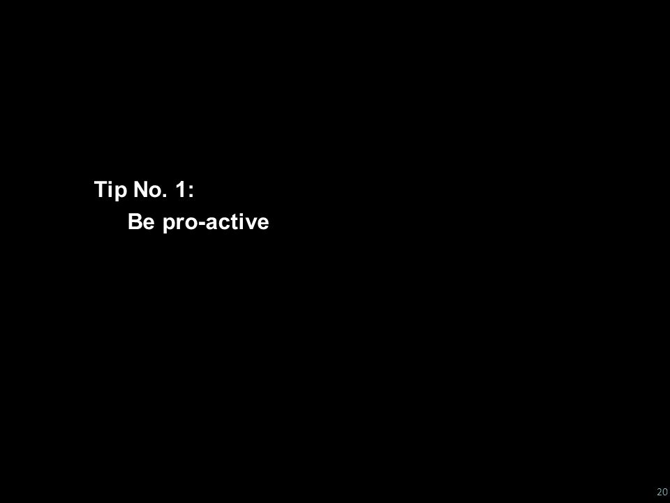 #boltonunirandi14 Tip No. 1: Be Pro-active Tip No. 1: Be pro-active 20