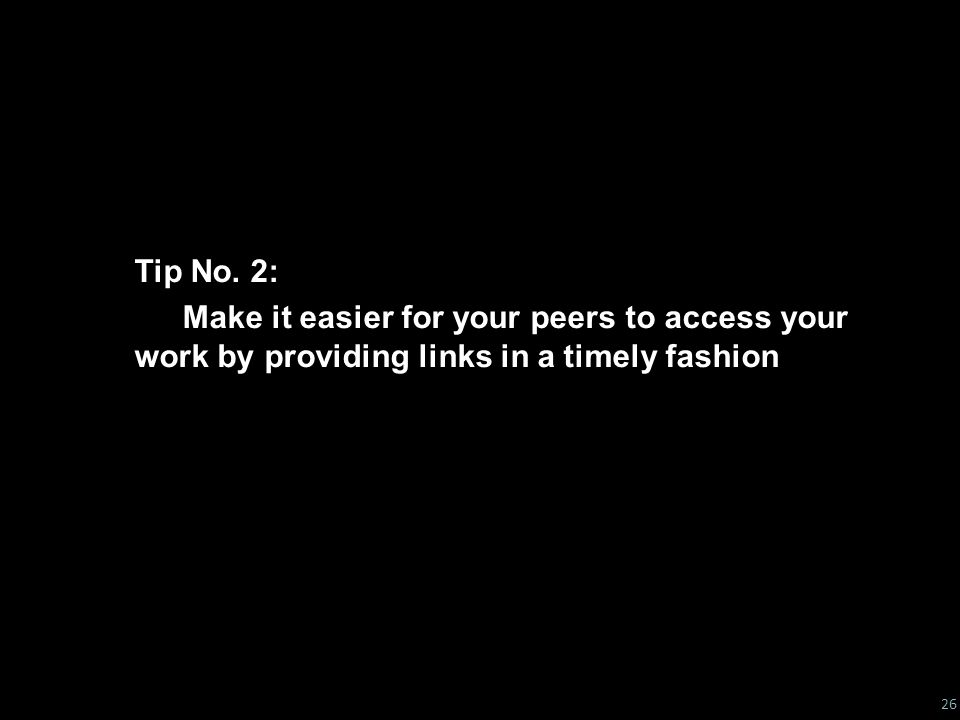 #boltonunirandi14 Tip No. 3: Monitor What Works Tip No. 2: Make it easier for your peers to access your work by providing links in a timely fashion 26