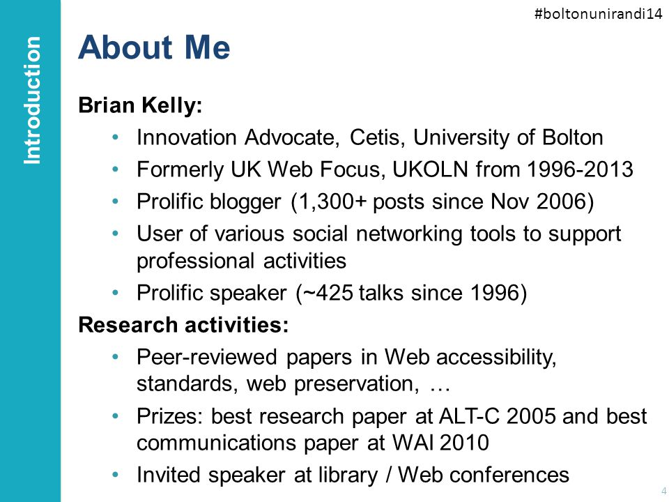 #boltonunirandi14 About Me Brian Kelly: Innovation Advocate, Cetis, University of Bolton Formerly UK Web Focus, UKOLN from 1996-2013 Prolific blogger