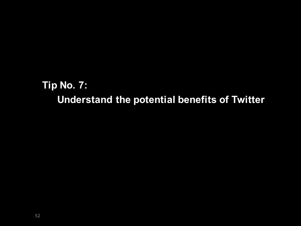 #boltonunirandi14 Tip No. 7: Develop Your Network Tip No. 7: Understand the potential benefits of Twitter 52