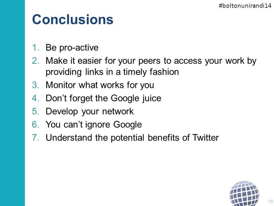 #boltonunirandi14 Conclusions 1.Be pro-active 2.Make it easier for your peers to access your work by providing links in a timely fashion 3.Monitor wha