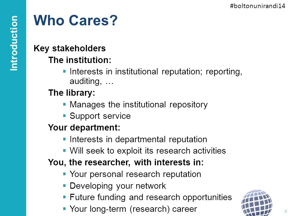 #boltonunirandi14 Who Cares? Key stakeholders The institution:  Interests in institutional reputation; reporting, auditing, … The library:  Manages