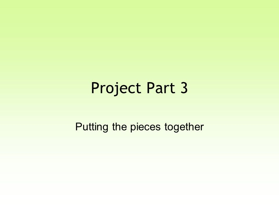 Project Part 3 Putting the pieces together