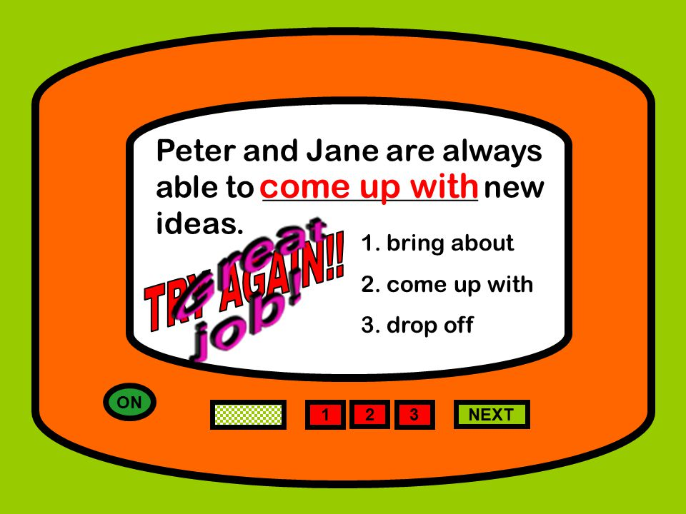 ON 1 NEXT Peter and Jane are always able to ______________ new ideas.