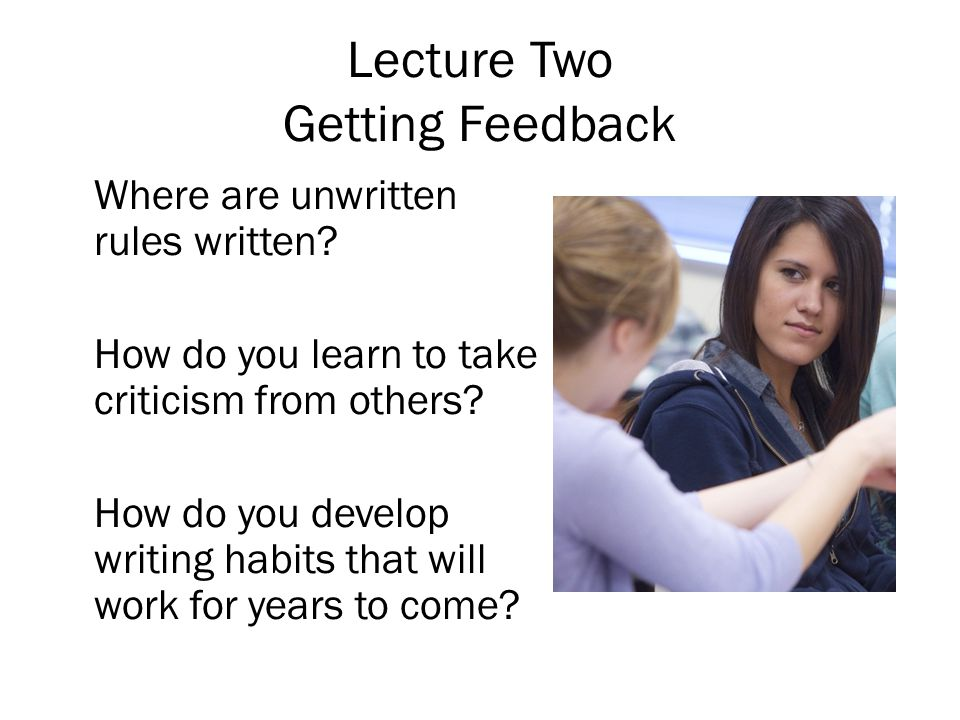Lecture Two Getting Feedback Where are unwritten rules written.