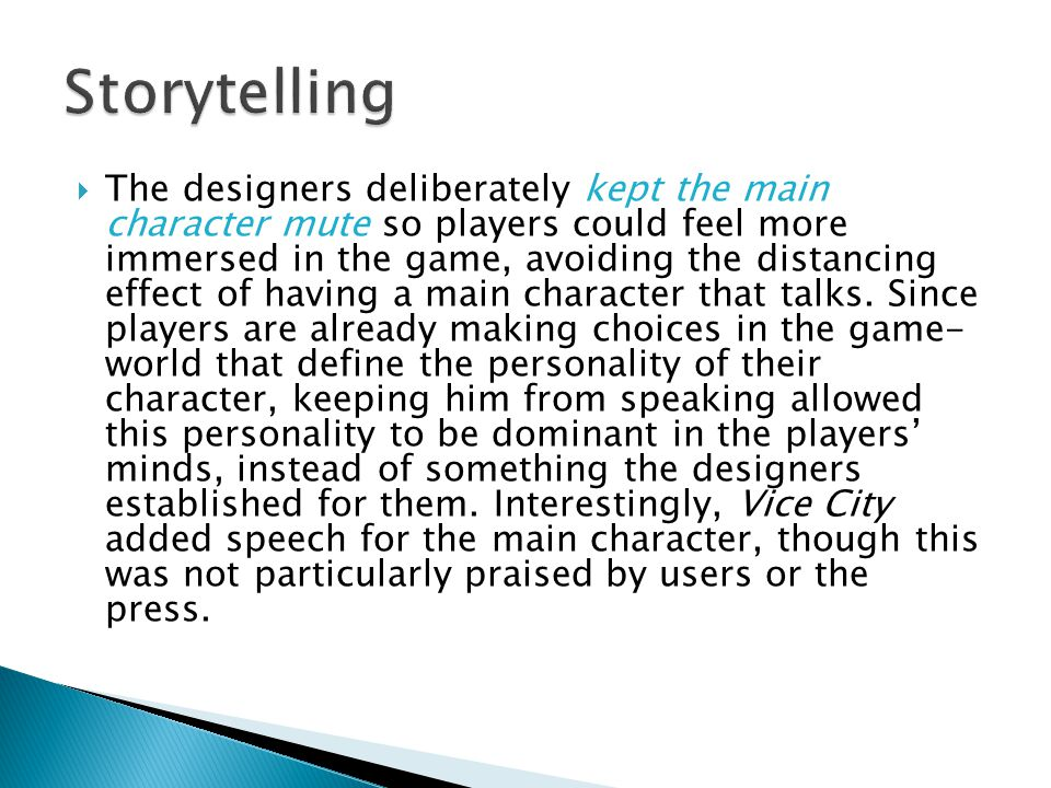  The designers deliberately kept the main character mute so players could feel more immersed in the game, avoiding the distancing effect of having a main character that talks.