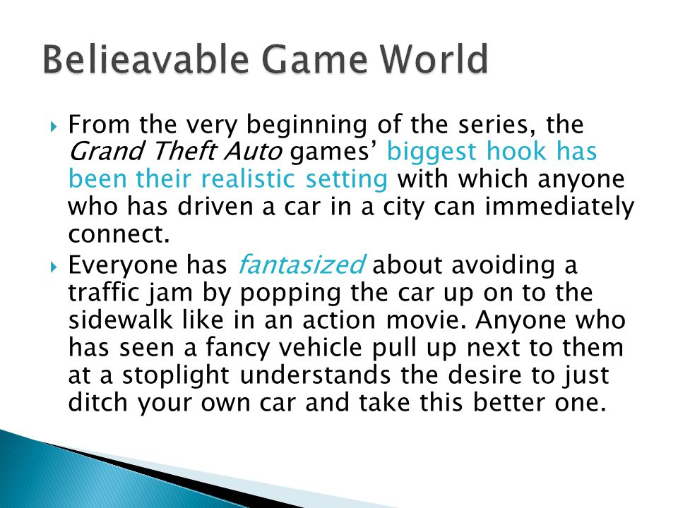  From the very beginning of the series, the Grand Theft Auto games' biggest hook has been their realistic setting with which anyone who has driven a car in a city can immediately connect.
