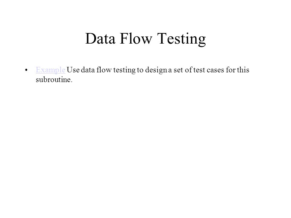 Data Flow Testing Example Use data flow testing to design a set of test cases for this subroutine.Example