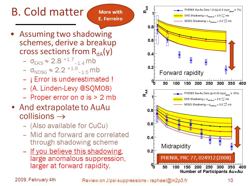 B. Cold matter Assuming two shadowing schemes, derive a breakup cross sections from R dA (y) –σ EKS ≈ 2.8 +1.7 –1.4 mb –σ NDSG ≈ 2.2 +1.6 –1.5 mb –¡ E