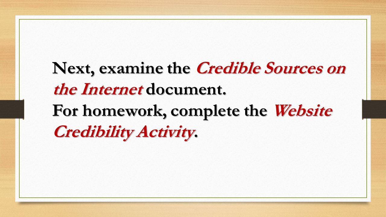 Next, examine the Credible Sources on the Internet document. For homework, complete the Website Credibility Activity.