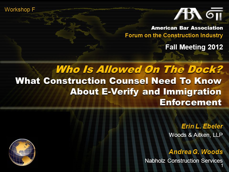American Bar Association Forum on the Construction Industry Fall Meeting 2012 Workshop F Who Is Allowed On The Dock.