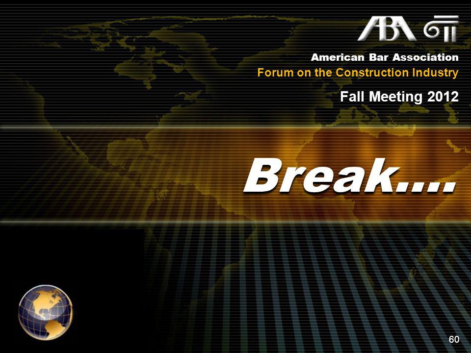 American Bar Association Forum on the Construction Industry Fall Meeting 2012 Break…. 60