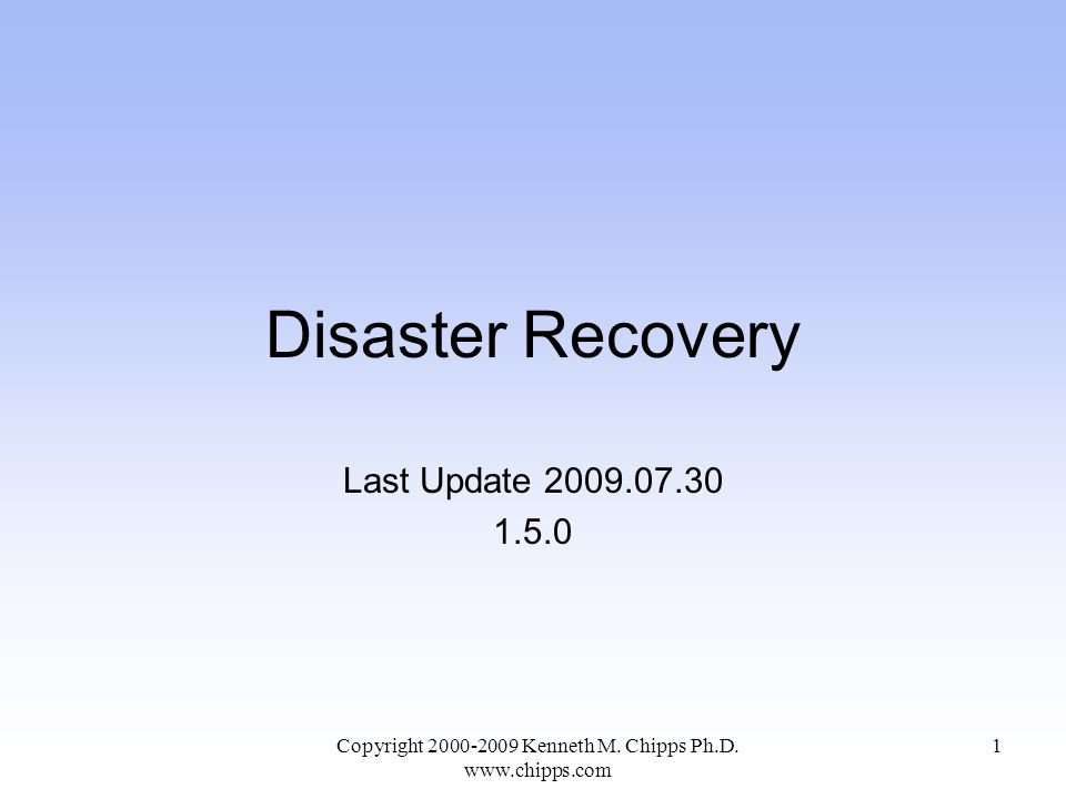 Disaster Recovery Last Update 2009.07.30 1.5.0 Copyright 2000-2009 Kenneth M.
