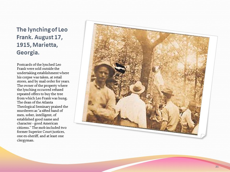 The lynching of Leo Frank. August 17, 1915, Marietta, Georgia. Postcards of the lynched Leo Frank were sold outside the undertaking establishment wher
