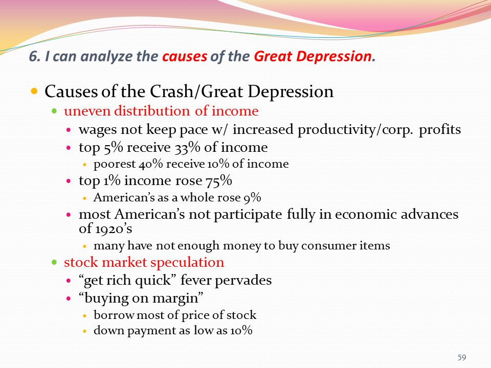 6. I can analyze the causes of the Great Depression. Causes of the Crash/Great Depression uneven distribution of income wages not keep pace w/ increas