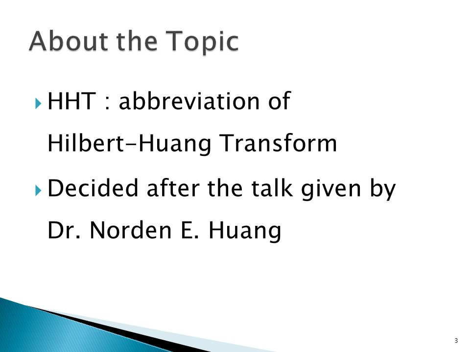  HHT : abbreviation of Hilbert-Huang Transform  Decided after the talk given by Dr.