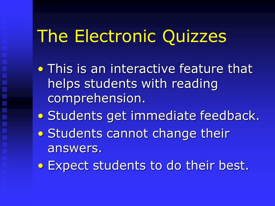 The Electronic Quizzes This is an interactive feature that helps students with reading comprehension.This is an interactive feature that helps students with reading comprehension.