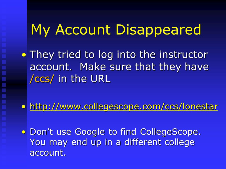 My Account Disappeared They tried to log into the instructor account.
