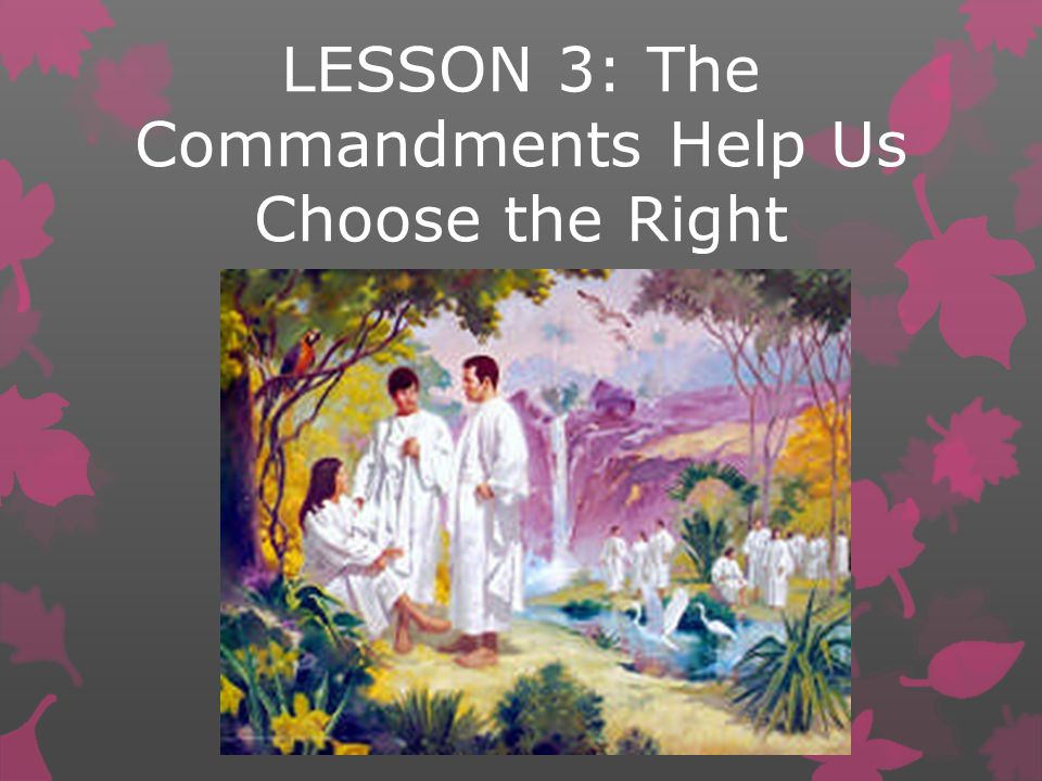 He gave us commandments to help us make the right choices.