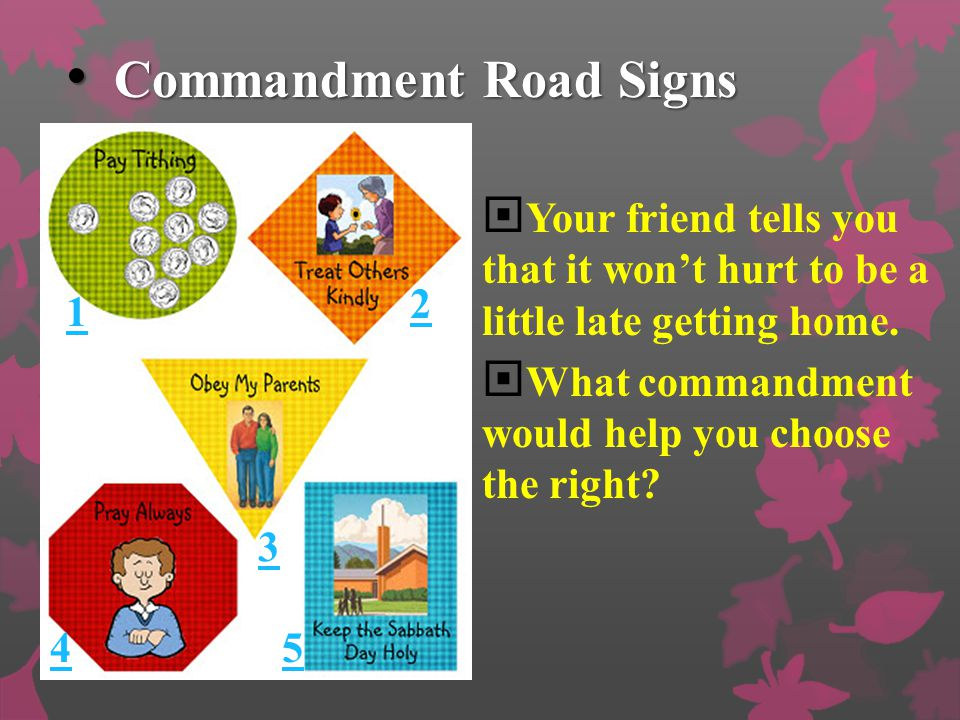 Commandment Road Signs Commandment Road Signs  1. You are walking home from a friend's house when another friend sees you.  He asks you to come to h