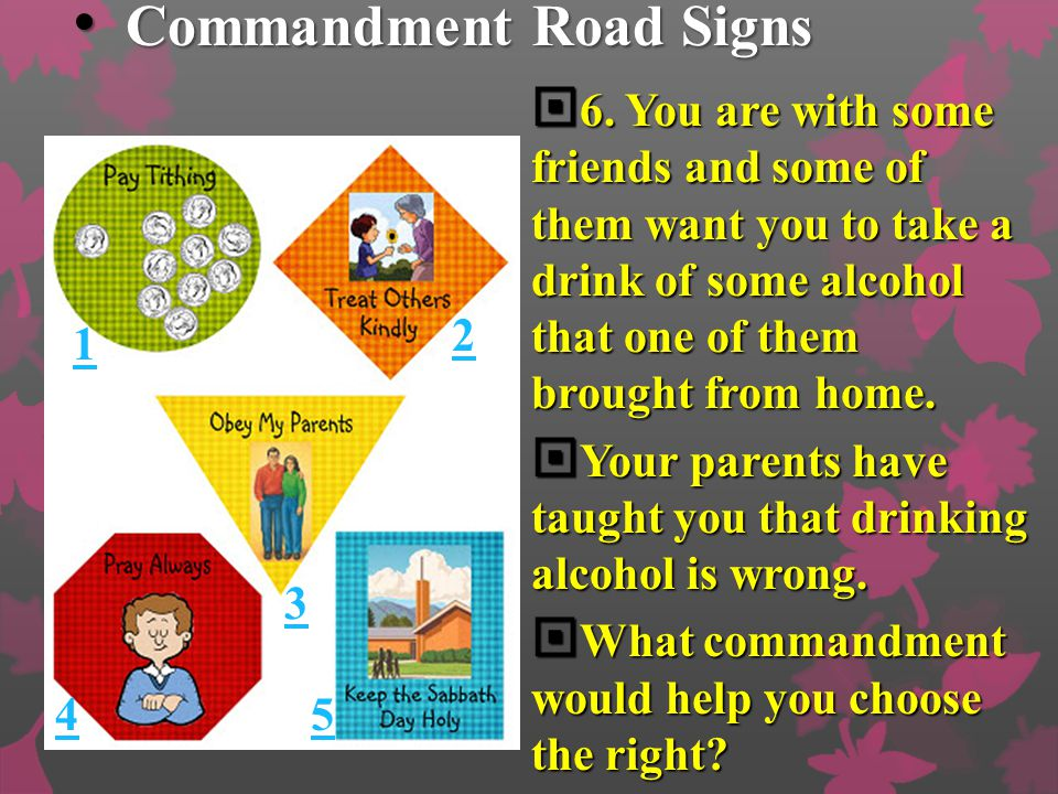Commandment Road Signs Commandment Road Signs  6. You are with some friends and some of them want you to take a drink of some alcohol that one of the