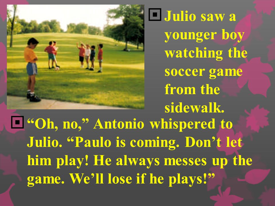  Aunt María knows that, he thought. Maybe that's why she gave me the ball  Soon, Antonio came out to play with Julio. Before long, other boys joined