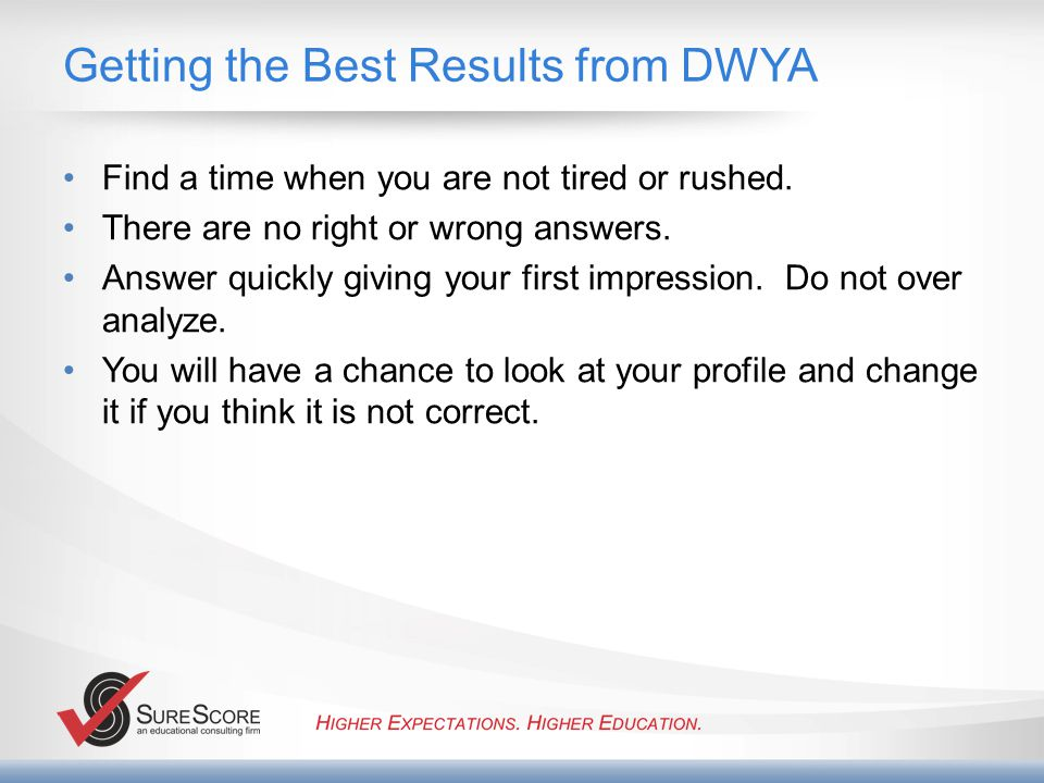 Getting the Best Results from DWYA Find a time when you are not tired or rushed.
