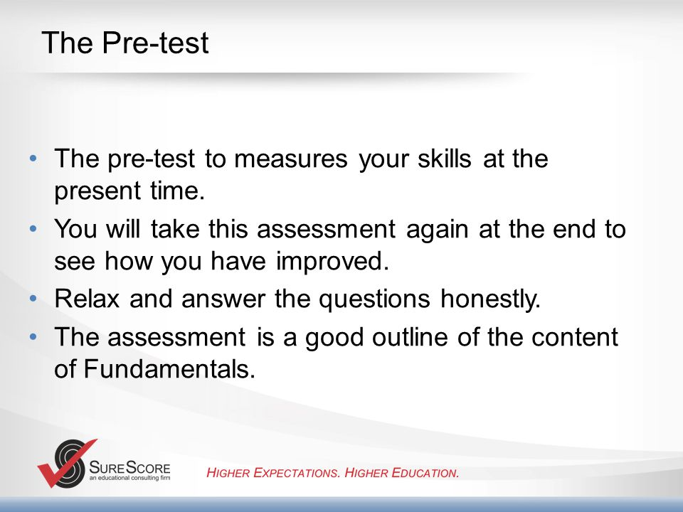 The Pre-test The pre-test to measures your skills at the present time.