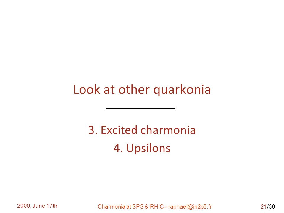/36 Look at other quarkonia 3. Excited charmonia 4.