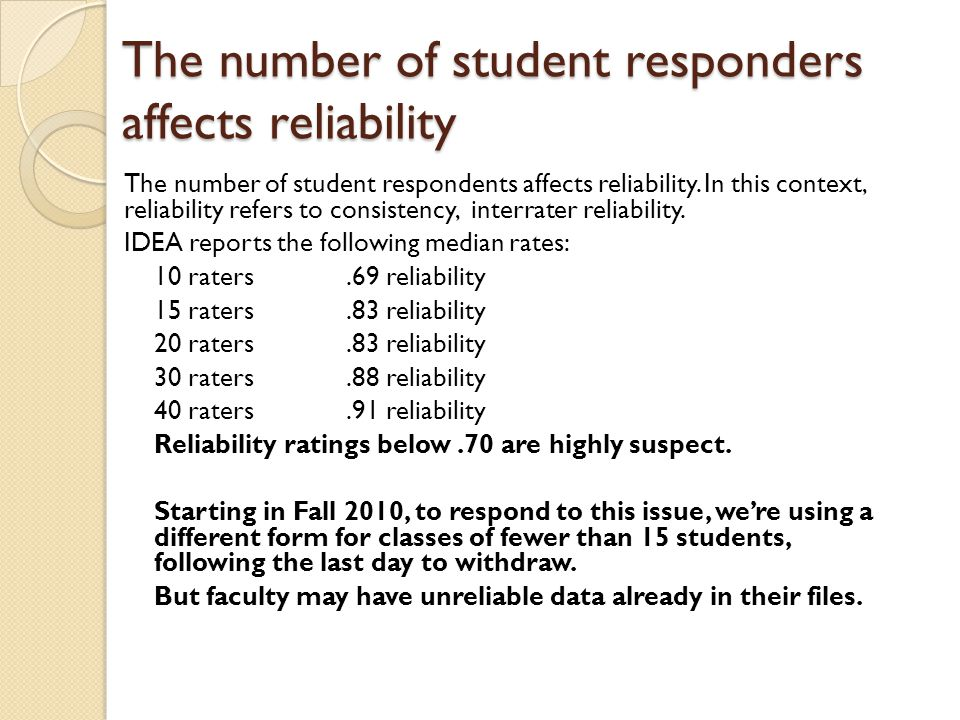 The number of student responders affects reliability The number of student respondents affects reliability.