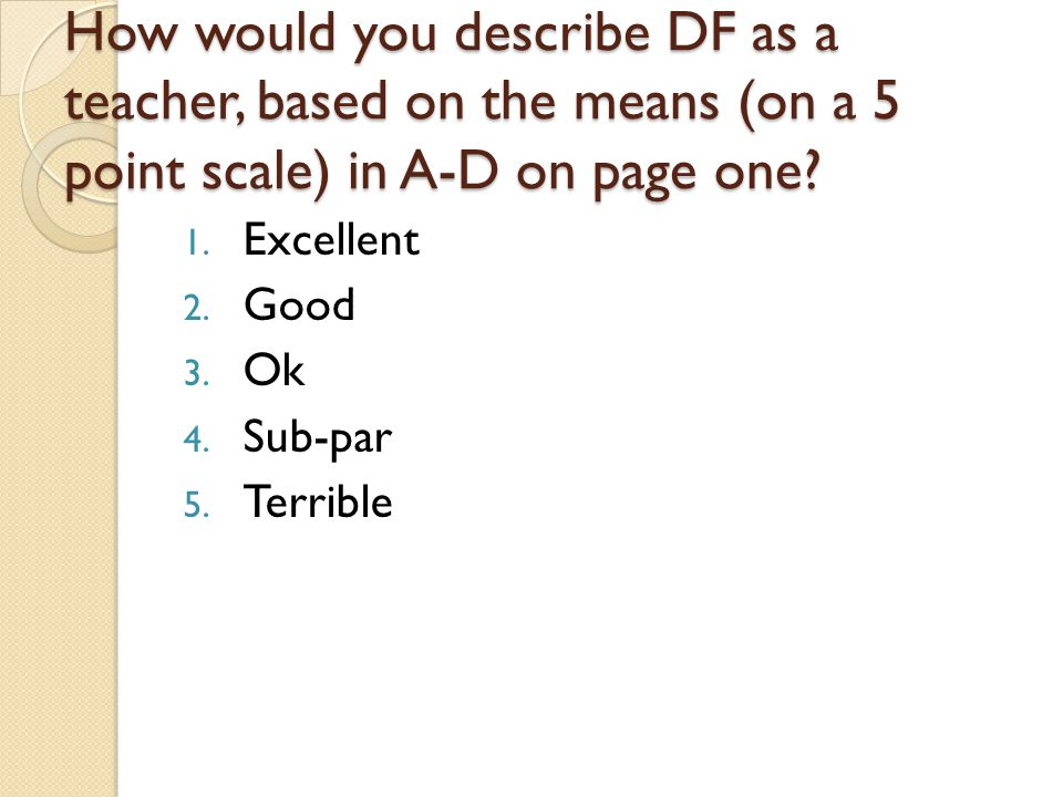 How would you describe DF as a teacher, based on the means (on a 5 point scale) in A-D on page one.