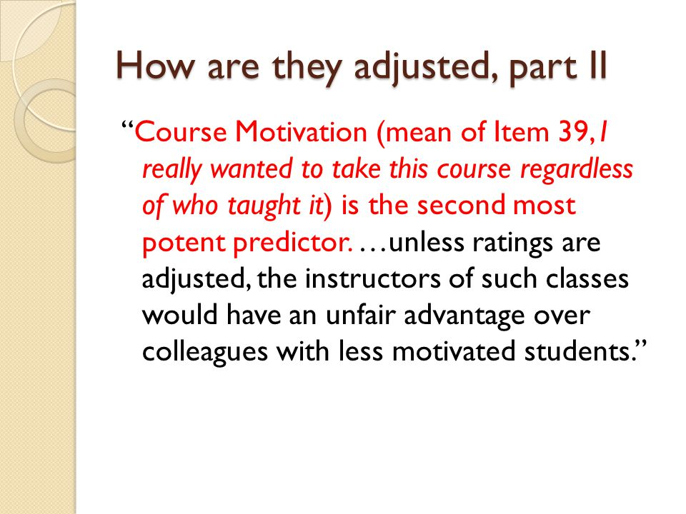 How are they adjusted, part II Course Motivation (mean of Item 39, I really wanted to take this course regardless of who taught it) is the second most potent predictor.